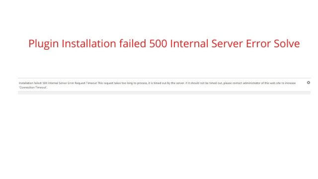 Plugin Installation failed 500 Internal Server Error Solve
